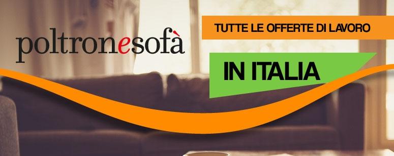 Poltrone sofa 39 tutte le offerte di lavoro in italia - Offerte poltronesofa ...